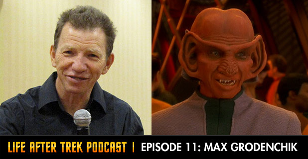 Life After Trek Podcast Episode 10 Featuring Max Grodenchik