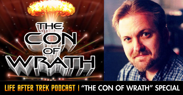 """Life After Trek Podcast Episode 12 """"The Con of Wrath"""" Special Featuring Larry Nemecek"""