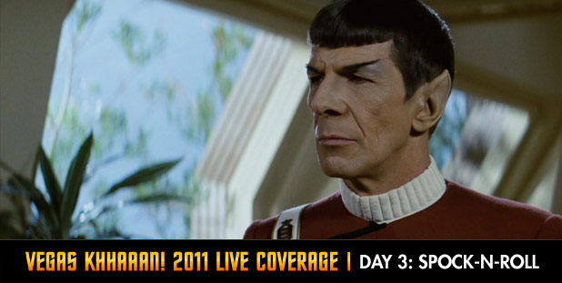 Vegas Khhaaan! 2011 Live Coverage Day 3: Spock-N-Roll